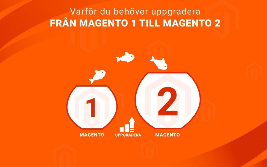 Varför det är hög tid att påbörja migreringen från Magento 1 till Magento 2